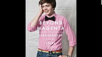 Beyond ​Magenta: Transgender Teens Speak Out​
