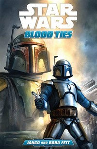 Blood Ties: A ​Tale of Jango and Boba Fett​