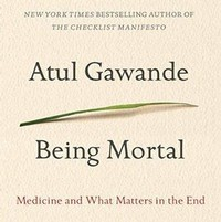 Being Mortal: ​Medicine and What Matters in the End​