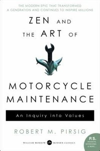 Zen and the ​Art of Motorcycle Maintenance​