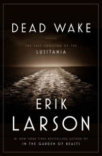 Dead Wake: ​The Last Crossing of the Lusitania​