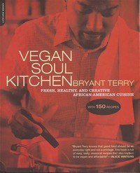 Vegan Soul ​Kitchen: Fresh, Healthy, and Creative African-American Cuisine​