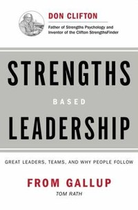 Strengths-​Based Leadership: Great Leaders, Teams, and Why People Follow​