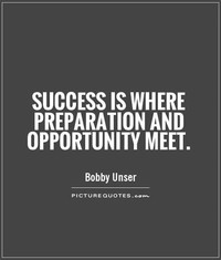Success is Where Preparation and Opportunity Meet
