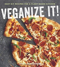 Veganize It! ​Easy DIY Recipes for a Plant-Based Kitchen​