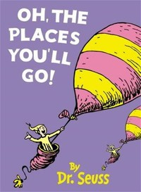 Oh, the ​Places You'll Go!​