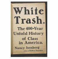 White Trash: ​The 400-Year Untold History of Class in America​