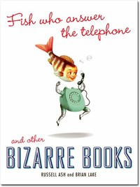 Fish Who ​Answer the Telephone and Other Bizarre Books​