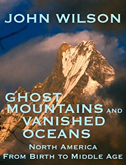 Ghost Mountains and Vanished Oceans: North America from ...