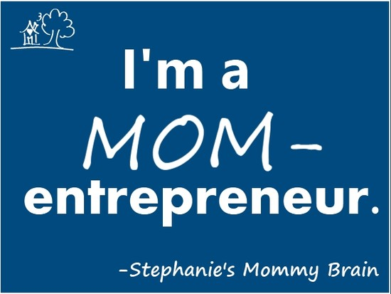 Stephanie's Mommy Brain: Just a Mom or an Entrepreneur?