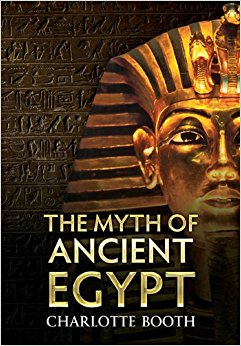 The Myth of Ancient Egypt: Charlotte Booth: 9781445602745 ...