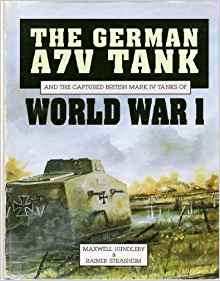 The German A7V Tank and the Captured British Mark IV Tanks ...