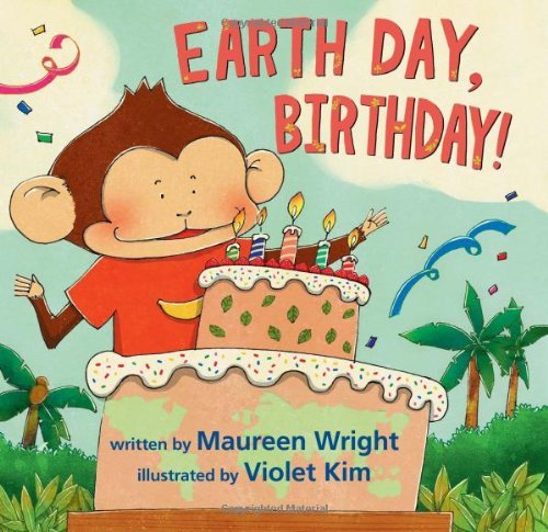 Earth Day, Birthday!: Maureen Wright, Violet Kim ...