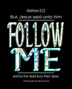 "Matthew 4:19 ""And he saith unto them, Follow me, and I ..."