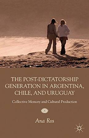 The Post-Dictatorship Generation in Argentina, Chile, and ...