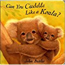 Can You Cuddle Like a Koala?: John Butler: 9781561453474 ...