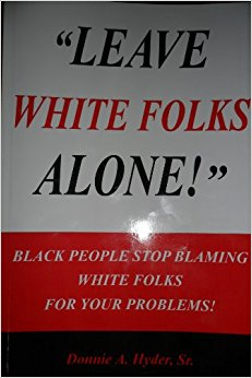 """Leave White Folks Alone"" (Black People Stop Blaming White ..."