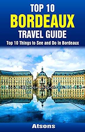 Amazon.com: Top 10 Things to See and Do in Bordeaux - Top ...