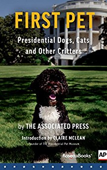 First Pet: Presidential Dogs, Cats and Other Critters ...