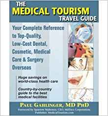 By Paul Gahlinger MD PhD The Medical Tourism Travel Guide ...