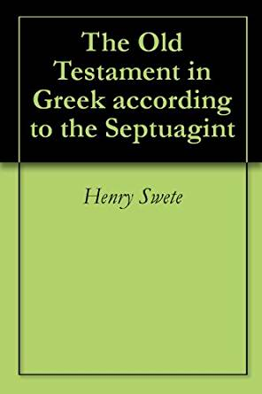 The Old Testament in Greek according to the Septuagint ...