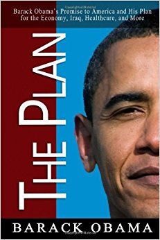 The Plan: Barack Obama's Promise to America and His Plan ...