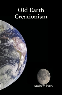 Old Earth Creationism by Andrew Perry (Paperback) - Lulu