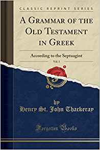 A Grammar of the Old Testament in Greek, Vol. 1: According ...